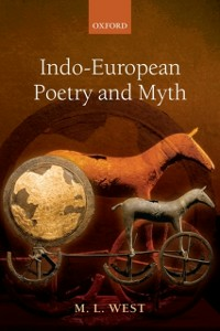 Ebook in inglese Indo-European Poetry and Myth West, M. L.