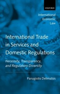 Foto Cover di International Trade in Services and Domestic Regulations: Necessity, Transparency, and Regulatory Diversity, Ebook inglese di Panagiotis Delimatsis, edito da OUP Oxford