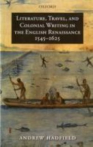 Ebook in inglese Literature, Travel, and Colonial Writing in the English Renaissance, 1545-1625 Hadfield, Andrew