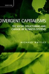 Ebook in inglese Divergent Capitalisms: The Social Structuring and Change of Business Systems Whitley, Richard