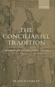 Ebook in inglese Conciliarist Tradition: Constitutionalism in the Catholic Church 1300-1870 Oakley, Francis