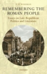 Foto Cover di Remembering the Roman People: Essays on Late-Republican Politics and Literature, Ebook inglese di T. P. Wiseman, edito da OUP Oxford