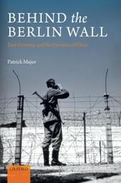Behind the Berlin Wall: East Germany and the Frontiers of Power
