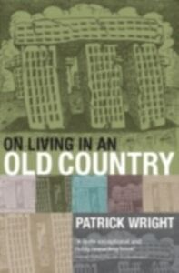 Foto Cover di On Living in an Old Country: The National Past in Contemporary Britain, Ebook inglese di Patrick Wright, edito da OUP Oxford