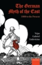 German Myth of the East: 1800 to the Present