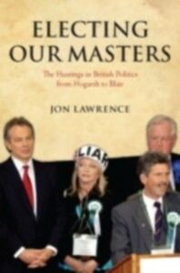 Ebook in inglese Electing Our Masters: The Hustings in British Politics from Hogarth to Blair Lawrence, Jon