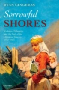 Ebook in inglese Sorrowful Shores: Violence, Ethnicity, and the End of the Ottoman Empire 1912-1923 Gingeras, Ryan