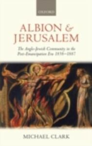 Ebook in inglese Albion and Jerusalem: The Anglo-Jewish Community in the Post-Emancipation Era 1858-1887 Clark, Michael