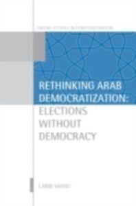 Ebook in inglese Rethinking Arab Democratization: Elections without Democracy Sadiki, Larbi