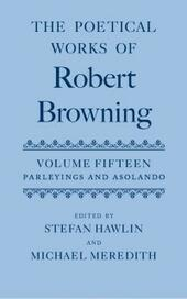 Poetical Works of Robert Browning: Volume XV: Parleyings and Asolando