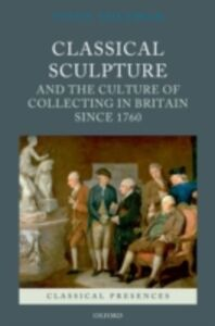 Foto Cover di Classical Sculpture and the Culture of Collecting in Britain since 1760, Ebook inglese di Viccy Coltman, edito da OUP Oxford
