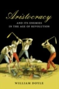 Ebook in inglese Aristocracy and its Enemies in the Age of Revolution Doyle, William