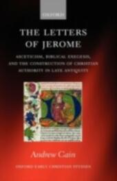 Letters of Jerome: Asceticism, Biblical Exegesis, and the Construction of Christian Authority in Late Antiquity