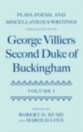Plays, Poems, and Miscellaneous Writings associated with George Villiers, Second Duke of Buckingham: Volume I