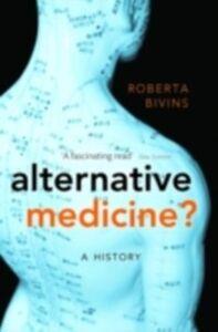 Ebook in inglese Alternative Medicine?: A History Bivins, Roberta
