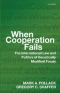 Ebook in inglese When Cooperation Fails: The International Law and Politics of Genetically Modified Foods Pollack, Mark A. , Shaffer, Gregory C.