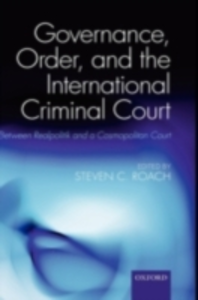 Ebook in inglese Governance, Order, and the International Criminal Court: Between Realpolitik and a Cosmopolitan Court -, -