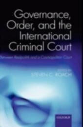 Governance, Order, and the International Criminal Court: Between Realpolitik and a Cosmopolitan Court