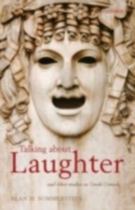 Foto Cover di Talking about Laughter: and Other Studies in Greek Comedy, Ebook inglese di Alan H. Sommerstein, edito da OUP Oxford