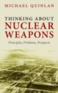 Foto Cover di Thinking About Nuclear Weapons: Principles, Problems, Prospects, Ebook inglese di Michael Quinlan, edito da OUP Oxford
