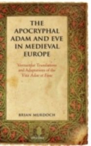 Ebook in inglese Apocryphal Adam and Eve in Medieval Europe: Vernacular Translations and Adaptations of the Vita Adae et Evae Murdoch, Brian