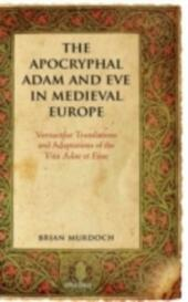 Apocryphal Adam and Eve in Medieval Europe: Vernacular Translations and Adaptations of the Vita Adae et Evae