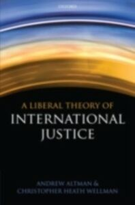 Ebook in inglese Liberal Theory of International Justice Altman, Andrew , Wellman, Christopher Heath