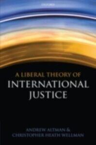 Foto Cover di Liberal Theory of International Justice, Ebook inglese di Andrew Altman,Christopher Heath Wellman, edito da OUP Oxford