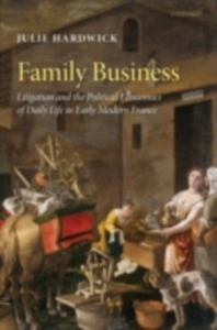 Ebook in inglese Family Business: Litigation and the Political Economies of Daily Life in Early Modern France Hardwick, Julie