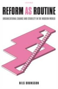 Ebook in inglese Reform as Routine: Organizational Change and Stability in the Modern World Brunsson, Nils