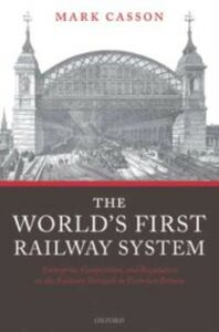 Ebook in inglese World's First Railway System: Enterprise, Competition, and Regulation on the Railway Network in Victorian Britain Casson, Mark
