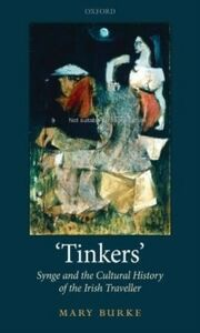Foto Cover di 'Tinkers': Synge and the Cultural History of the Irish Traveller, Ebook inglese di Mary Burke, edito da OUP Oxford