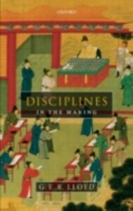 Ebook in inglese Disciplines in the Making: Cross-Cultural Perspectives on Elites, Learning, and Innovation Lloyd, G. E. R.