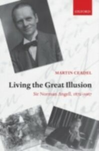 Foto Cover di Living the Great Illusion: Sir Norman Angell, 1872-1967, Ebook inglese di Martin Ceadel, edito da OUP Oxford