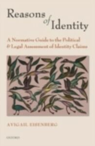 Foto Cover di Reasons of Identity: A Normative Guide to the Political and Legal Assessment of Identity Claims, Ebook inglese di Avigail Eisenberg, edito da OUP Oxford