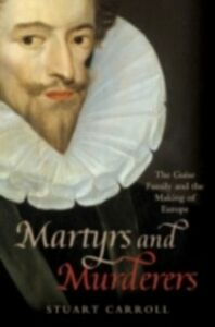 Foto Cover di Martyrs and Murderers: The Guise Family and the Making of Europe, Ebook inglese di  edito da OUP Oxford