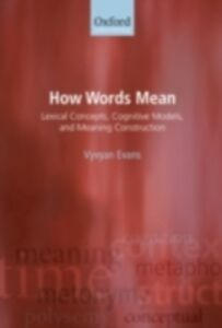 Ebook in inglese How Words Mean: Lexical Concepts, Cognitive Models, and Meaning Construction Evans, Vyvyan