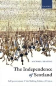 Ebook in inglese Independence of Scotland: Self-government and the Shifting Politics of Union Keating, Michael
