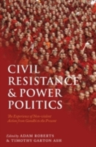 Ebook in inglese Civil Resistance and Power Politics: The Experience of Non-violent Action from Gandhi to the Present -, -