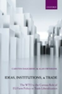 Foto Cover di Ideas, Institutions, and Trade: The WTO and the Curious Role of EU Farm Policy in Trade Liberalization, Ebook inglese di Carsten Daugbjerg,Alan Swinbank, edito da OUP Oxford