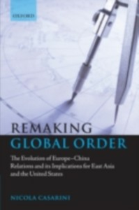Ebook in inglese Remaking Global Order: The Evolution of Europe-China Relations and its Implications for East Asia and the United States Casarini, Nicola