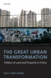 Great Urban Transformation: Politics of Land and Property in China