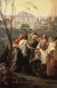 Ebook in inglese Risorgimento in Exile: Italian Émigrés and the Liberal International in the Post-Napoleonic Era Isabella, Maurizio