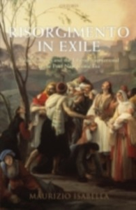 Ebook in inglese Risorgimento in Exile: Italian Émigrés and the Liberal International in the Post-Napoleonic Era Isabella, Maurizio