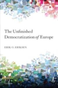 Ebook in inglese Unfinished Democratization of Europe Eriksen, Erik O.