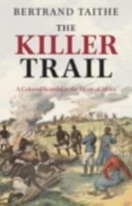 Ebook in inglese Killer Trail A Colonial Scandal in the Heart of Africa Taithe, Bertrand