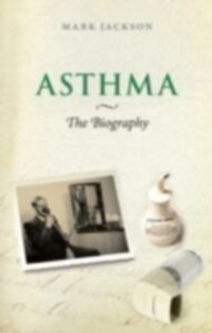 Foto Cover di Asthma: The Biography, Ebook inglese di Mark Jackson, edito da OUP Oxford