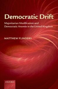 Ebook in inglese Democratic Drift: Majoritarian Modification and Democratic Anomie in the United Kingdom Flinders, Matthew