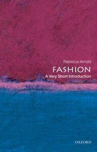 Foto Cover di Fashion: A Very Short Introduction, Ebook inglese di Rebecca Arnold, edito da OUP Oxford