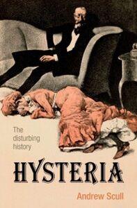 Foto Cover di Hysteria: The disturbing history, Ebook inglese di Andrew Scull, edito da OUP Oxford